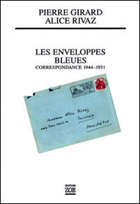 pierre girard alice rivaz les enveloppes bleues correspondance 1944 51. Black Bedroom Furniture Sets. Home Design Ideas