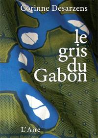 Corinne Desarzens, Le gris du Gabon