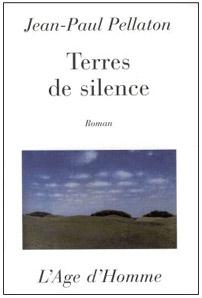 Jean-paul pellaton, terres de silence, ed. l'age d'homme, 1999
