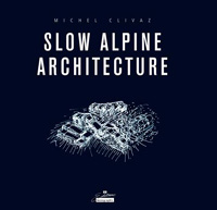 Dr. Michel Clivaz / Slow Alpine Architecture