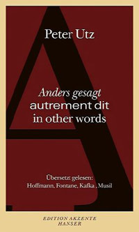 Peter Utz : Anders gesagt - autrement dit - in other words